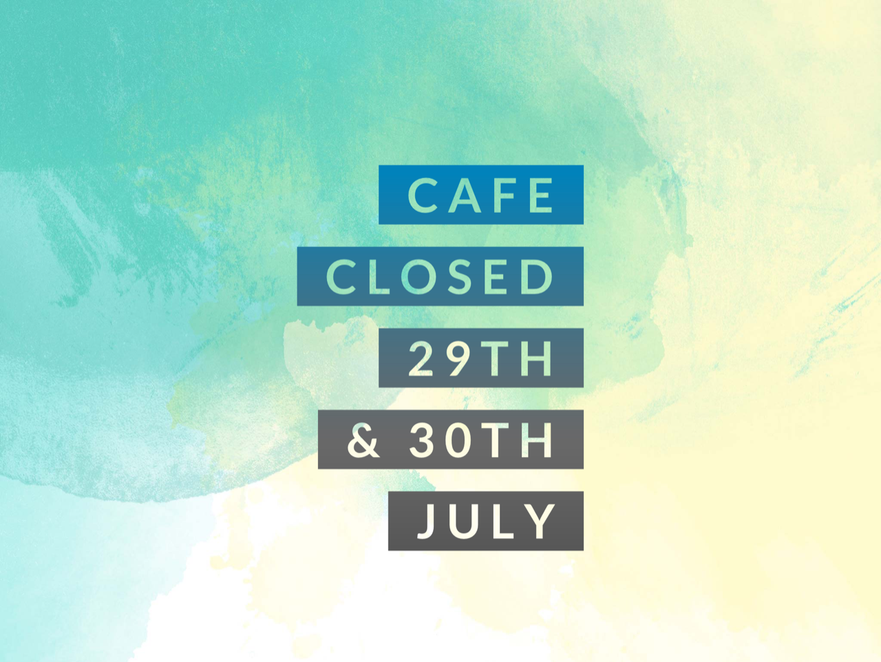 Cafe closed 29-30 July